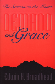 Demand and Grace: The Sermon on the Mount   -              By: Edwin K. Broadhead