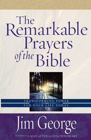 Remarkable Prayers of the Bible, The: Transforming Power for Your Life Today - eBook  -     By: Jim George