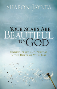 Your Scars Are Beautiful to God: Finding Peace and Purpose in the Hurts of Your Past - eBook  -     By: Sharon Jaynes