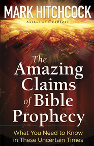 Amazing Claims of Bible Prophecy, The: What You Need to Know in These Uncertain Times - eBook  -     By: Mark Hitchcock