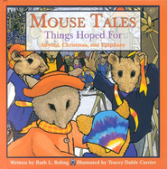Mouse Tales: Things Hoped For--Advent, Christmas, and Epiphany  -     By: Ruth Boling     Illustrated By: Tracey Carrier