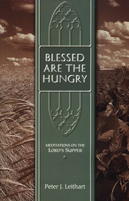 Blessed Are the Hungry: Meditations on the Lord Supper   -     By: Peter J. Leithart