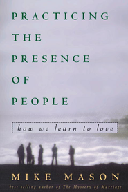 Practicing the Presence of People: How We Learn to Love - eBook  -     By: Mike Mason