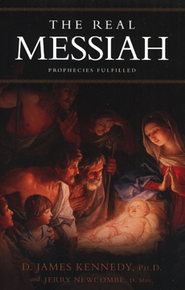 The Real Messiah: Prophecies Fulfilled - Slightly Imperfect  -     By: D. James Kennedy, Jerry Newcombe