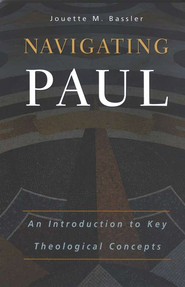 Navigating Paul: An Introduction to Key Theological Concepts  -     By: Jouette M. Bassler