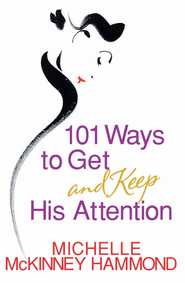 101 Ways to Get and Keep His Attention - eBook  -     By: Michelle McKinney Hammond