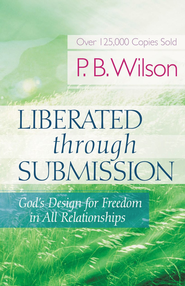 Liberated Through Submission: God's Design for Freedom in All Relationships - eBook  -     By: P.B. Wilson