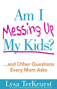 Am I Messing Up My Kids?: ...and Other Questions Every Mom Asks - eBook  -     By: Lysa TerKeurst