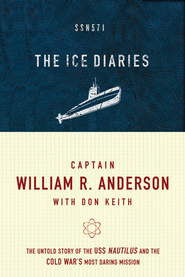 The Ice Diaries: The True Story of One of Mankind's Greatest Adventures  -     By: William Anderson, Don Keith