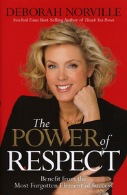 The Power of Respect: Benefit from the Most Forgotten Element of Success  -     By: Deborah Norville