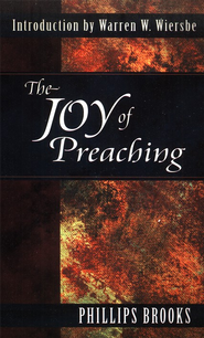 The Joy of Preaching   -     By: Phillips Brooks