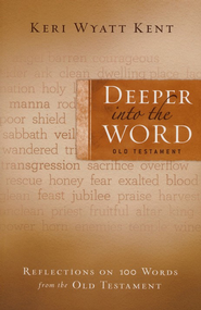 Deeper Into the Word: Old Testament: Reflections on 100 Words from the Old Testament - eBook  -     By: Keri Wyatt Kent