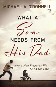 What a Son Needs From His Dad: How a Man Prepares His Sons for Life - eBook  -     By: Michael O'Donnell
