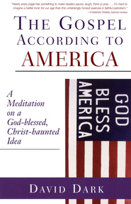 The Gospel According to America: A Meditation on a God-blessed, Christ-haunted Idea  -              By: David Dark