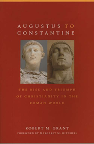 Augustus to Constantine: The Rise and Triumph of Christianity in the Roman World  -     By: Robert M. Grant