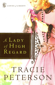 A Lady of High Regard, Ladies of Liberty Series #1   -     By: Tracie Peterson