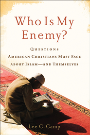 Who Is My Enemy?: Questions American Christians Must Face about Islam-and Themselves - eBook  -     By: Lee C. Camp