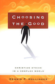 Choosing the Good: Christian Ethics in a Complex World - eBook  -     By: Dennis P. Hollinger