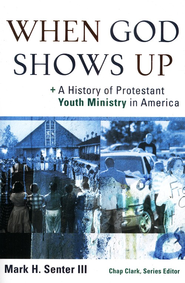 When God Shows Up: A History of Protestant Youth Ministry in America - eBook  -     Edited By: Chap Clark     By: Mark H. Senter III
