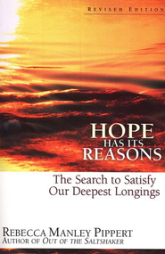 Hope Has Its Reasons: The Search to Satisfy Our Deepest Longings, Revised Edition  -     By: Rebecca Manley Pippert