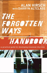Forgotten Ways Handbook, The: A Practical Guide for Developing Missional Churches - eBook  -     By: Alan Hirsch, Darryn Altclass
