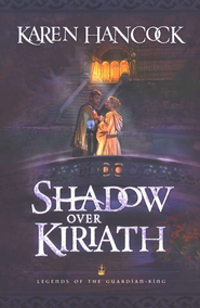Shadow Over Kiriath, Legends of the Guardian King Series #3   -     By: Karen Hancock