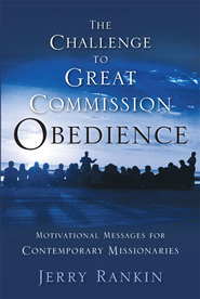 A Challenge to Great Commission Obedience: Motivational Messages for Contemporary Missionaries - eBook  -     By: Jerry Rankin