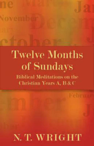 Twelve Months of Sundays: Biblical Meditiations on the Christian Year  -              By: N.T. Wright
