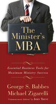 The Minister's MBA: Essential Business Tools for Maximum Ministry Success - eBook  -     By: George Babbes, Michael A. Zigarelli