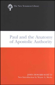 Paul and the Anatomy of Apostolic Authority: New Testament Library [NTL]  -     By: John Howard Schutz