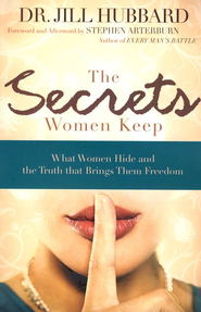 The Secrets Women Keep: What Women Hide and the Truth that Brings Them Freedom  -     By: Jill Hubbard