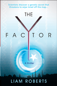 The Y Factor: Scientists discover a genetic secret that threatens to wipe Israel off the map... - eBook  -     By: Liam Roberts