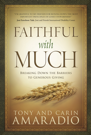 Faithful with Much: Breaking Down the Barriers to Generous Giving - eBook  -     By: Tony Amaradio, Carin Amaradio