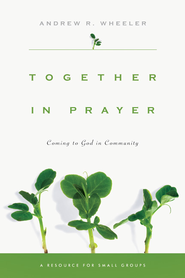 Together in Prayer: Coming to God in Community - eBook  -     By: Andrew R. Wheeler