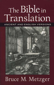 The Bible in Translation: Ancient and English Versions   -     By: Bruce M. Metzger