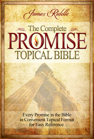 Complete Promise Topical Bible: Every Promise in the Bible in Convenient Topical Format for East Reference - eBook  -     By: James Riddle