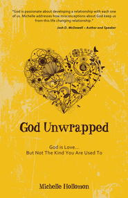 God Unwrapped: God is Love But Not the Kind You Are Used To - eBook  -     By: Michelle Holloman