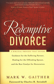 Redemptive Divorce: Guidance for the Suffering Partner, Healing for the Offending Spouse, and the Best Catalyst for Restoration  -     By: Mark Gaither