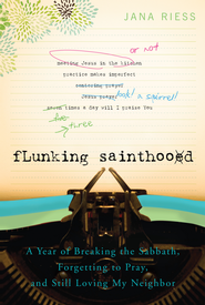 Flunking Sainthood: A Year of Breaking the Sabbath, Forgetting to Pray, and Still Loving My Neighbor - eBook  -     By: Jana Reiss