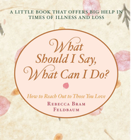 What Should I Say, What Can I Do?: How to Reach Out to Those You Love - eBook  -     By: Rebecca Bram Feldbaum