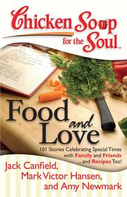 Chicken Soup for the Soul: Food and Love: 101 Stories Celebrating Special Times with Family and Friends... and Recipes Too! - eBook  -     By: Jack Canfield, Mark Victor Hansen, Amy Newmark