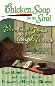 Chicken Soup for the Soul: Devotional Stories for Tough Times: 101 Daily Devotions to Inspire and Support You in Times of Need - eBook  -     By: Susan M. Heim, Karen C. Talcott