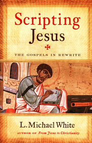 Scripting Jesus: The Gospels in Rewrite  -     By: L. Michael White