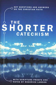 Shorter Catechism: Key Questions and Answers on the Christian Faith  -
