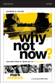 Why Not Now? Leader's Guide: You Don't Have to Grow Up to Follow Jesus - PDF Download  [Download] -              By: Mark Matlock