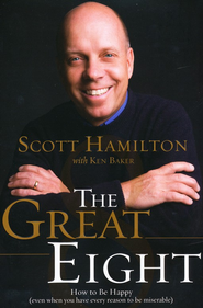 The Great Eight: How to Be Happy (Even When You Have Every Reason to Be Miserable)  -     By: Scott Hamilton, Ken Baker