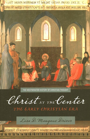 Christ at the Center: The Early Christian Era  -              By: Lisa Maugans Driver