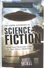 The Gospel According to Science Fiction: From the Twilight Zone to the Final Frontier  -     By: Gabriel McKee