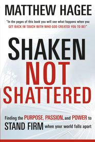 Shaken, Not Shattered: Finding the purpose, passion, and power to stand firm when your world falls apart - eBook  -     By: Matthew Hagee