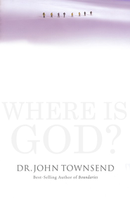 Where Is God? Finding His Presence, Purpose, and Power in Difficult Times  -     By: Dr. John Townsend